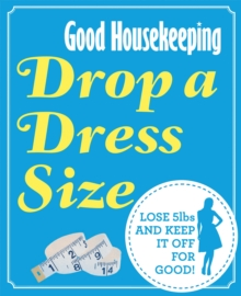 Good Housekeeping Drop a Dress Size : Lose 5lbs and keep it off for good!, Paperback / softback Book