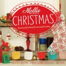 Mollie Makes: Christmas : Crochet, knitting, sewing, felting, papercraft and more, Hardback Book