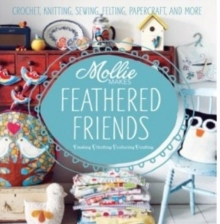 Mollie Makes: Feathered Friends : Crochet, knitting, sewing, felting, papercraft and more, Hardback Book