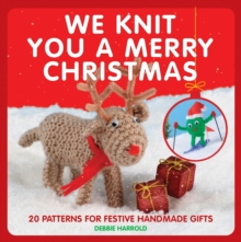 We Knit You a Merry Christmas : 20 Patterns for Festive Handmade Gifts, Paperback Book