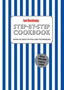 Good Housekeeping Step-by-Step Cookbook : Over 650 Easy-to-Follow Techniques, Hardback Book
