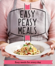 Easy Peasy Meals : Easy Meals for Every Day, Paperback Book