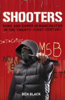 Shooters : Gang Warfare in Manchester in the Twenty-First Century, Paperback Book