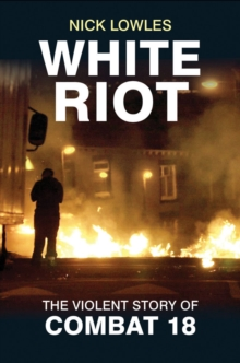 White Riot : The Story of Combat 18, Paperback Book