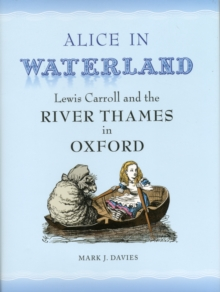 Alice in Waterland : Lewis Carroll and the River Thames in Oxford, Hardback Book