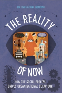 The Reality of Now : How the Social Process Drives Organisational Behaviour, Paperback Book