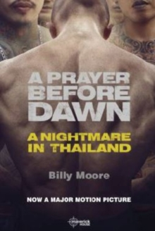 A Prayer Before Dawn : A Nightmare in Thailand, Paperback Book