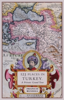 123 Places in Turkey : A Private Grand Tour, Paperback Book