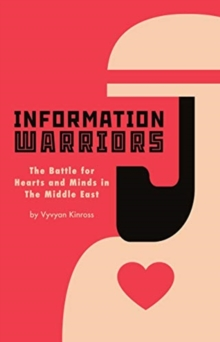 Information Warriors : The Battle for Hearts and Minds in the Middle East, Hardback Book