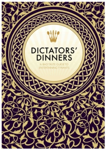 Dictators' Dinners : The Bad Taste Guide to Entertaining Tyrants, Paperback / softback Book