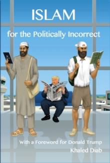 Islam for the Politically Incorrect : With a Foreword for Donald Trump, Paperback Book