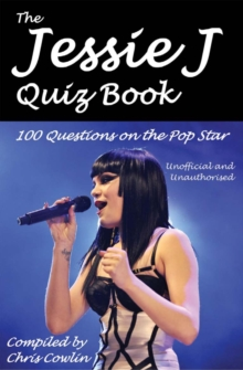 The Jessie J Quiz Book : 100 Questions on the Pop Star, PDF eBook