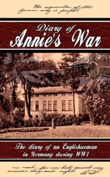 Diary of Annie's War - The Diary of an Englishwoman in Germany During WW1, Paperback Book