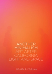 Another Minimalism : Art After California Light and Space, Paperback Book