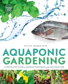 Aquaponic Gardening : A Step-by-Step Guide to Raising Vegetables and Fish Together, Paperback / softback Book