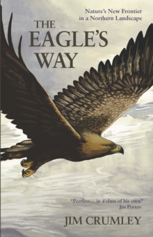 The Eagle's Way : Nature's New Frontier in a Northern Landscape, Paperback Book