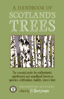 A Handbook of Scotland's Trees : The Essential Guide for Enthusiasts, Gardeners and Woodland Lovers to Species, Cultivation, Habits, Uses & Lore, Paperback / softback Book