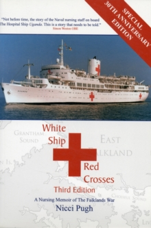 White Ship - Red Crosses : A Nursing Memoir of the Falklands War, Paperback Book