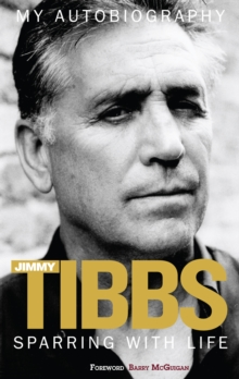 Sparring with Life Jimmy Tibbs My Autobiography, Paperback / softback Book
