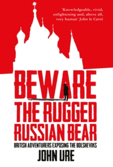 Beware the Rugged Russian Bear : British Adventurers Confronting the Bolsheviks, Hardback Book