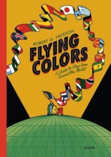 Flying Colours : A Guide to Flags from Around the World, Hardback Book