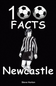 Newcastle United - 100 Facts, Paperback / softback Book
