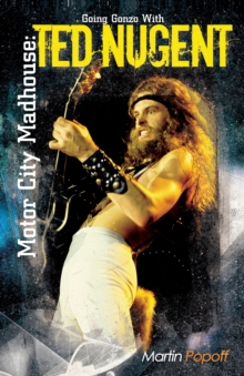 Motor City Madhouse : Going Gonzo with Ted Nugent, Paperback / softback Book