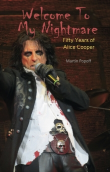 Welcome To My Nightmare : Fifty Years of Alice Cooper, Paperback / softback Book