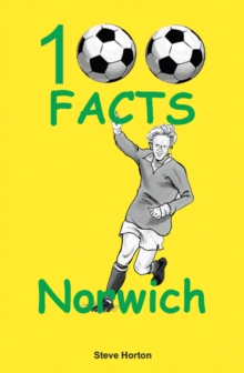 Norwich City - 100 Facts, Paperback / softback Book