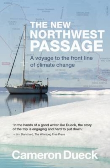 The New Northwest Passage : A Voyage to the Front Line of Climate Change, Paperback Book