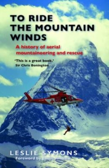 To Ride the Mountain Winds : A History of Aerial Mountaineering and Rescue, Paperback Book