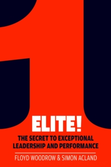 Elite! : The Secret to Exceptional Leadership and Performance, Paperback Book