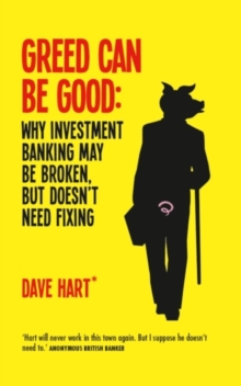 Greed Can be Good : Why Investment Banking May be Broken, But Doesn't Need Fixing, Hardback Book