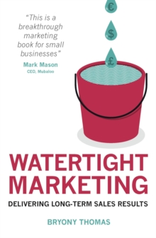 Watertight Marketing : Delivering Long-Term Sales Results, Paperback / softback Book