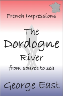 French Impressions: The Dordogne River : From Source to Sea, Paperback Book