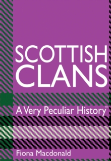 Scottish Clans : A Very Peculiar History, Hardback Book