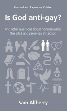 Is God Anti-Gay? : And Other Questions About Homosexuality, the Bible and Same-Sex Attraction, Paperback / softback Book