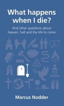 What Happens When I Die? : And Other Questions About Heaven, Hell and the Life to Come, Paperback Book