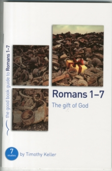 Romans 1-7: The gift of God : 7 studies for individuals or groups, Paperback / softback Book