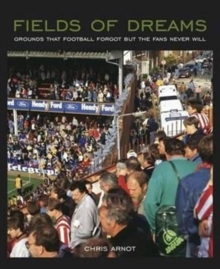 Fields of Dreams : Grounds That Football Forgot But the Fans Never Will, Paperback Book