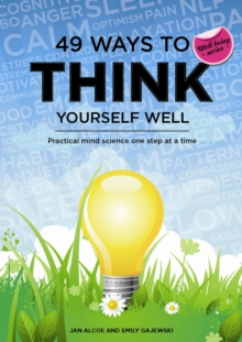 49 Ways to Think Yourself Well : Mind science in practice, one step at a time, Paperback Book
