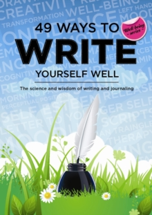 49 Ways to Write Yourself Well : The Science and Wisdom of Writing and Journaling, Paperback Book