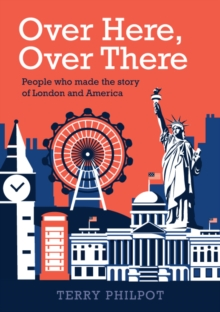 Over Here, Over There : The people and places that made the story of London and America, Paperback / softback Book