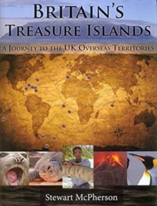 Britain's Treasure Islands : A Journey to the UK Overseas Territories, Hardback Book
