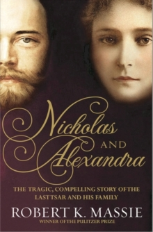 Nicholas and Alexandra : The Tragic, Compelling Story of the Last Tsar and His Family, Hardback Book