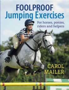 Foolproof Jumping Exercises : For Horses, Ponies, Riders and Helpers, Paperback Book