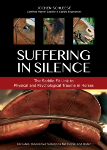Suffering in Silence : The Painful Truth of Saddles and Saddle-fitting, Hardback Book