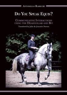 Do You Speak Equis? : Communicative Interactions Using the Headcollar and Bit, Paperback Book