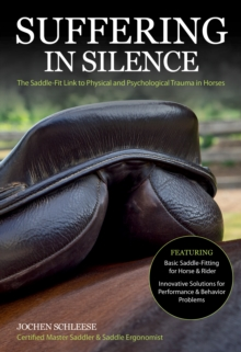 Suffering in Silence : The Saddle-Fit Link to Physical and Psychological Trauma in Horses, Paperback Book