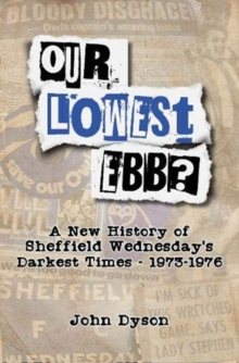 Our Lowest Ebb? : A new history of Sheffield Wednesday's darkest times: 1973-1976, Paperback / softback Book